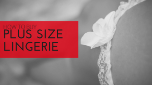 How To Buy Plus Size Lingerie